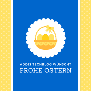 Addis Techblog wünscht frohe Ostern, Tech Blog